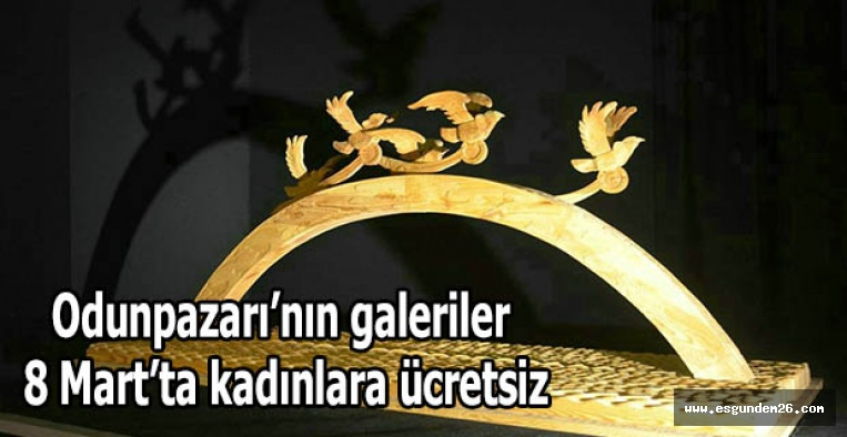 Odunpazarı'nın galeriler 8 Mart'ta kadınlara ücretsiz