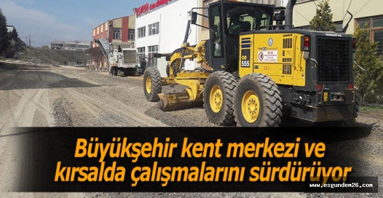 Büyükşehir  kent merkezi ve kırsalda çalışmalarını sürdürüyor