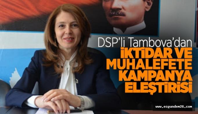 DSP'li Tambova'dan iktidar ve muhalefete kampanya eleştirisi