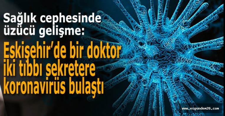 Eskişehir'de bir doktor  iki tıbbı sekretere  koronavirüs bulaştı