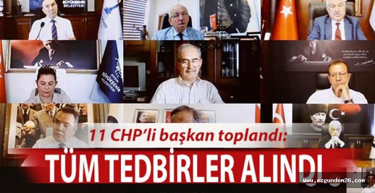 11 CHP'Lİ BAŞKAN TOPLANDI: TÜM TEDBİRLER ALINDI