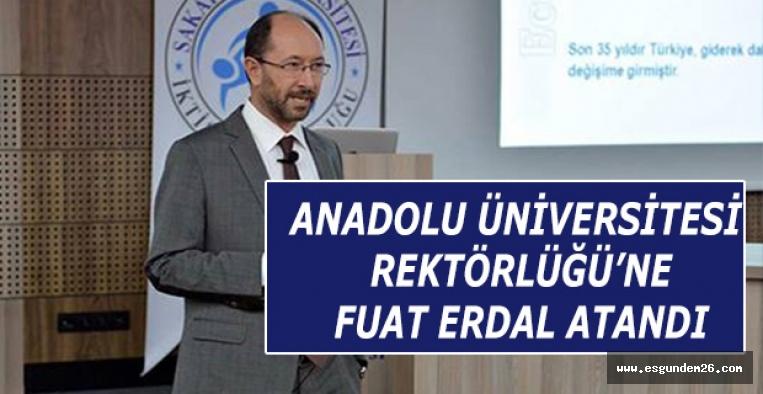 ANADOLU ÜNİVERSİTESİ REKTÖRLÜĞÜ'NE FUAT ERDAL ATANDI