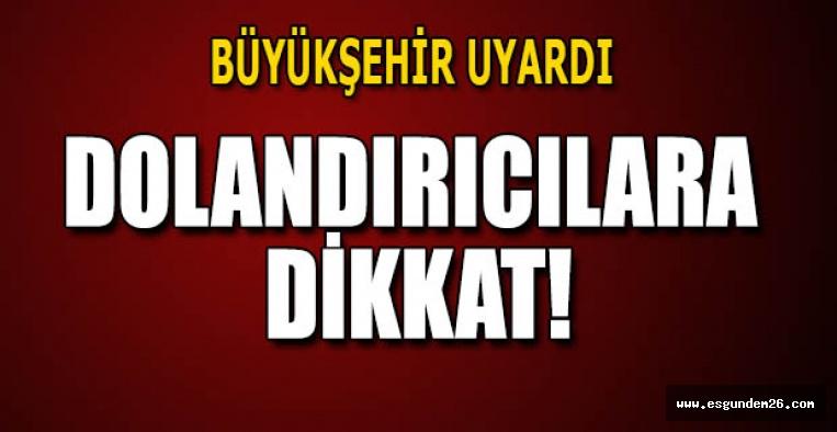 DOLANDIRICILARA DİKKAT!