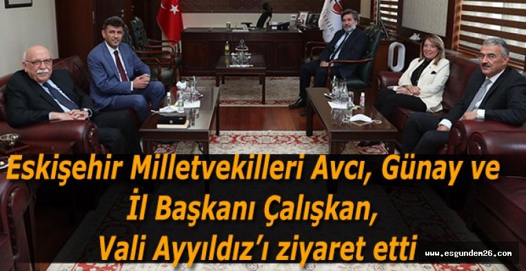 Eskişehir Milletvekilleri Avcı, Günay ve İl Başkanı Çalışkan, Vali Ayyıldız'ı ziyaret etti