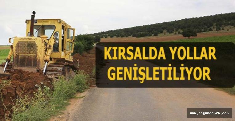 KIRSALDA YOLLAR GENİŞLETİLİYOR