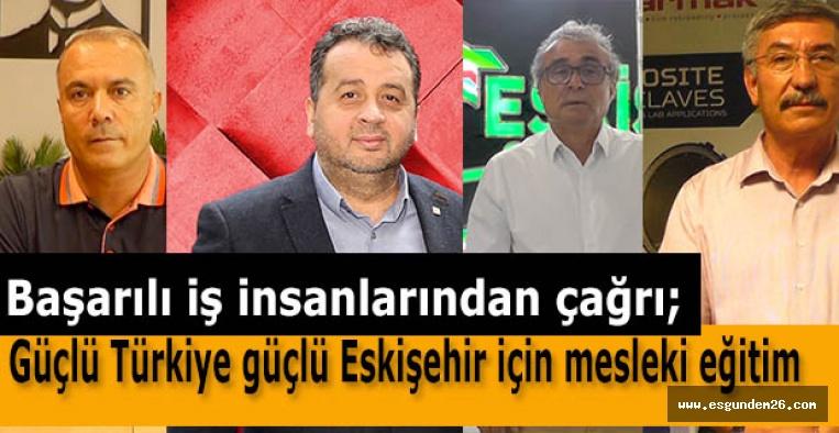 Başarılı iş insanlarından çağrı; Güçlü Türkiye güçlü Eskişehir için mesleki eğitim