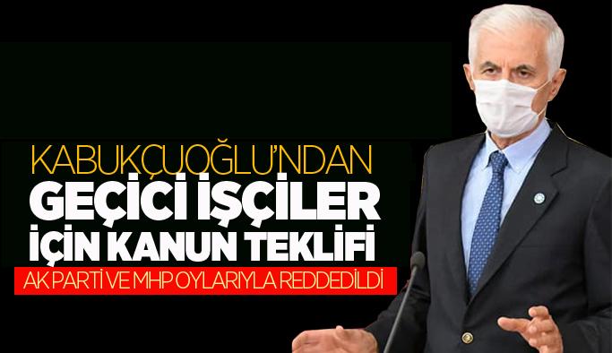 İYİ Parti'nin geçici işçiler için verdiği kanun teklifi AK Parti MHP oylarıyla reddedildi