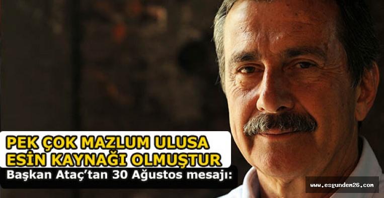 Başkan Ataç'tan 30 Ağustos mesajı: PEK ÇOK MAZLUM ULUSA  ESİN KAYNAĞI OLMUŞTUR