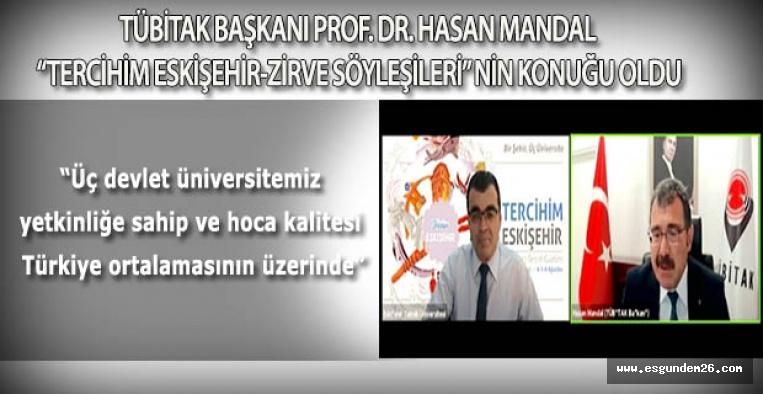 """TÜBİTAK BAŞKANI PROF. DR. HASAN MANDAL """"TERCİHİM ESKİŞEHİR-ZİRVE SÖYLEŞİLERİ"""" NİN KONUĞU OLDU"""