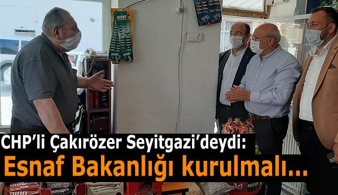 CHP'li Çakırözer: Esnaf Bakanlığı kurulmalı, esnafın derdine çare bulunmalı