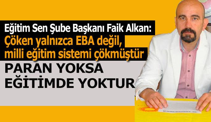 Eğitim Sen Şube Başkanı Faik Alkan:  Milli eğitim sistemi çökmüştür