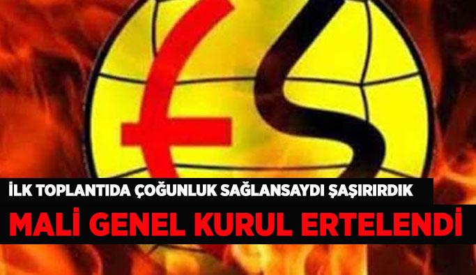 ES ES'TE MALİ GENEL KURUL ERTELENDİ