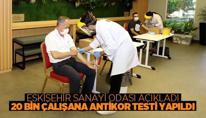 ESKİŞEHİR'DE, 20 BİN ÇALIŞANA ANTİKOR TESTİ YAPILDI