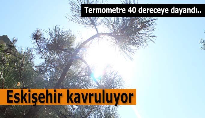 Eskişehir'de kavurucu sıcaklar
