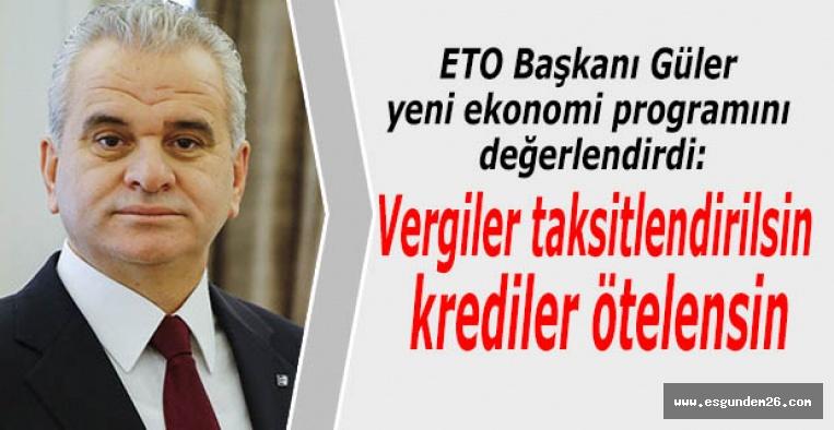ETO Başkanı Güler yeni ekonomi programını değerlendirdi