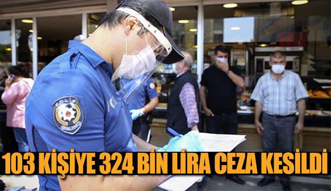 Korona denetimlerinde 103 kişiye 324 bin lira ceza kesildi