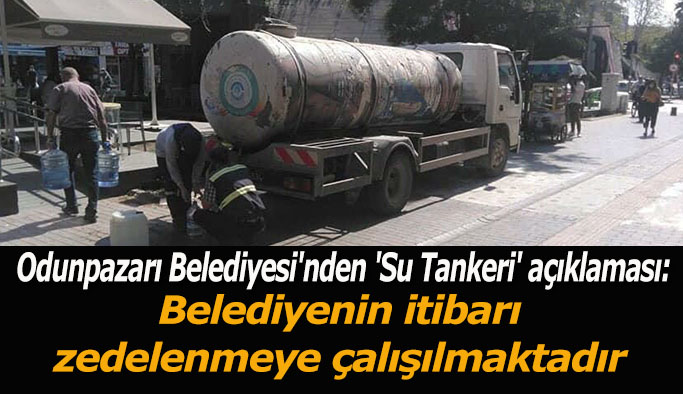 Odunpazarı Belediyesi 'Su Tankeri' için açıklama yaptı
