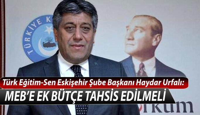 Türk Eğitim-Sen Eskişehir Şube Başkanı Haydar Urfalı MEB'e ek bütçe tahsis edilmeli