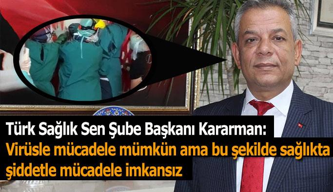 Türk Sağlık Sen Şube Başkanı Kararman: O görüntüler şiddetin boyutunu göstermektedir