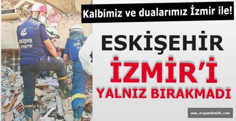 Büyükerşen: Kalbimiz ve dualarımız İzmir ile!