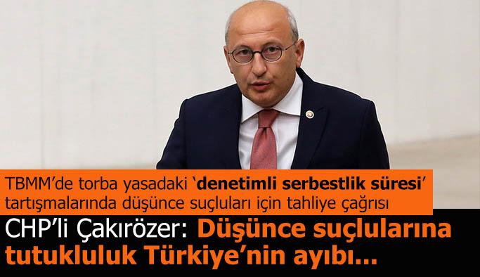 CHP'li Çakırözer: Düşünce suçlularına tutukluluk Türkiye'nin ayıbı