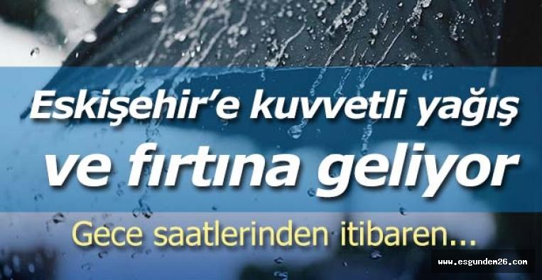 Eskişehir'e kuvvetli yağış ve fırtına geliyor