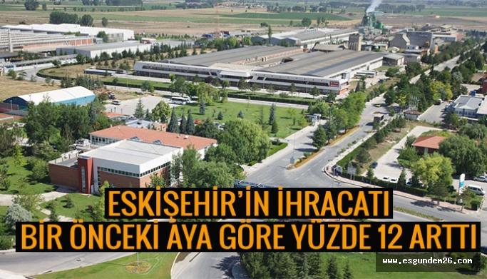 Eskişehir'in ihracatı bir önceki aya göre yüzde 12 arttı