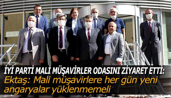 İYİ Parti İl Başkanı Ektaş: Mali müşavirlere her gün yeni angaryalar yüklenmemeli
