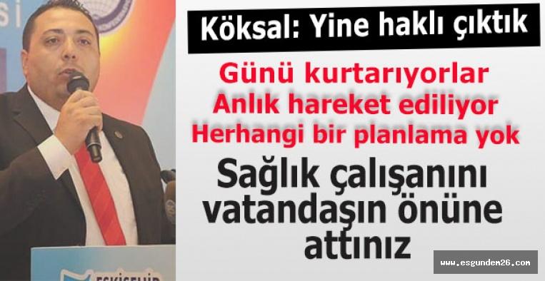 Sağlık Sen Şube Başkanı Köksal: Eskişehir yangın yeri, ipin ucu kaçıyor pandemiye müdahale gerekiyor dedik