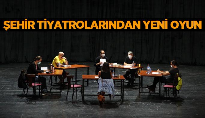 Şehir Tiyatrolarında yeni oyunun provaları başladı