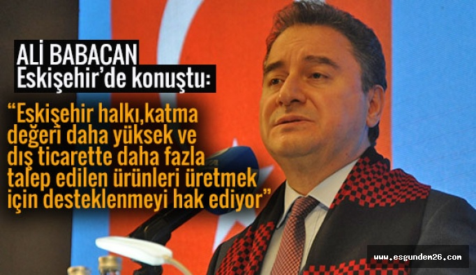Babacan: Eskişehir'in sorunları biliyoruz, projelerimiz hazır