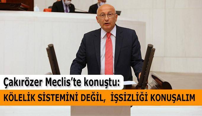 Çakırözer: Bugün Türkiye'de işsiz sayımız 10 milyona dayandı
