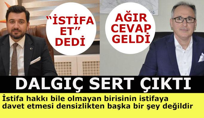 CHP'li Dalgıç: AKP İlçe Başkanı haddini aşarak birde istifa çağrısı yapmış