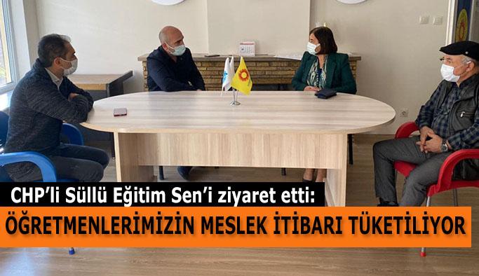 CHP'Lİ SÜLLÜ EĞİTİM SEN'İ ZİYARET ETTİ