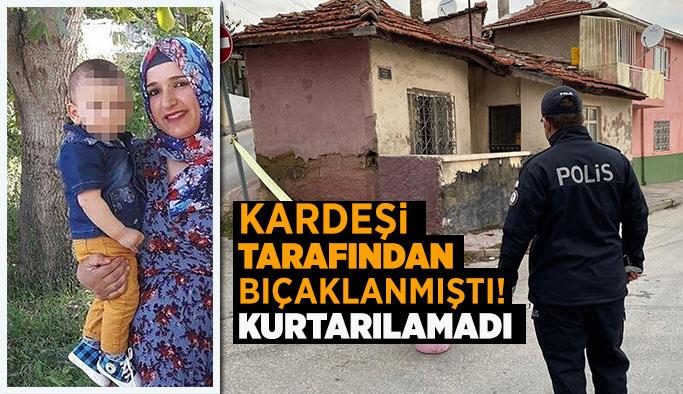 Eskişehir'de kardeşinin bıçakladığı kadın hayatını kaybetti