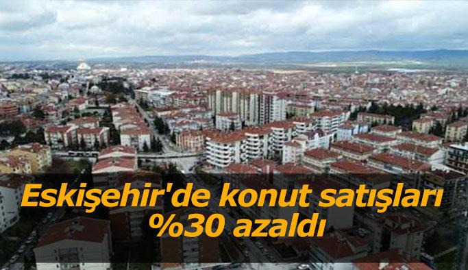 Eskişehir'de konut satışları %30 azaldı