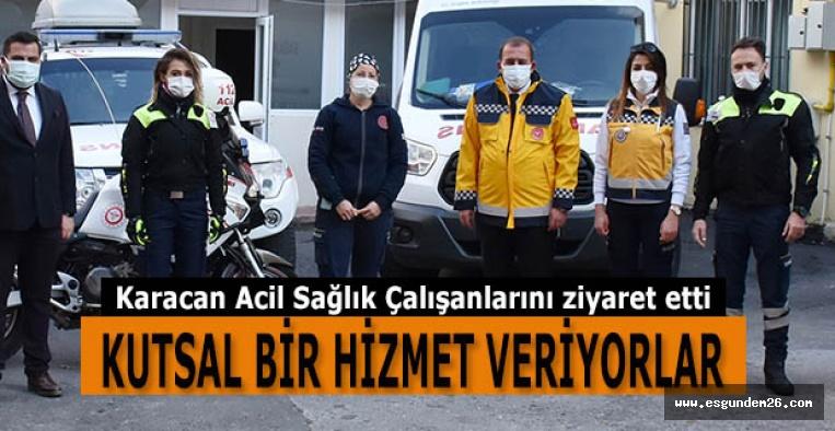 Harun Karacan Acil Sağlık Çalışanlarını ziyaret etti