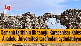 Osmanlı tarihinin ilk tanığı: Karacahisar Kalesi Anadolu Üniversitesi tarafından aydınlatılıyor