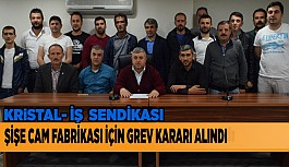 KRİSTAL-İŞ SENDİKASI GREV KARARI ALDI