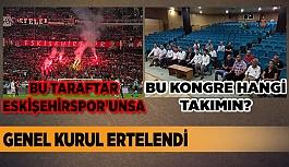 ESKİŞEHİRSPOR'DA GENEL KURUL ERTELENDİ