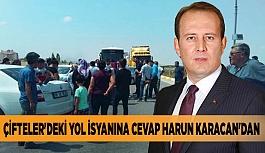 ÇİFTELER'DEKİ YOL İSYANINA CEVAP HARUN KARACAN'DAN