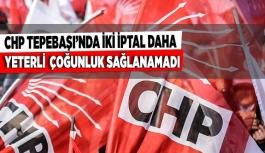 CHP TEPEBAŞI'NDA İKİ İPTAL DAHA