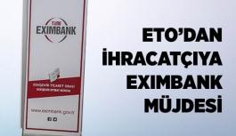 ETO'DAN İHRACATÇIYA EXIMBANK MÜJDESİ