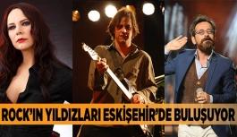 ROCK'IN YILDIZLARI ESKİŞEHİR'DE BULUŞUYOR