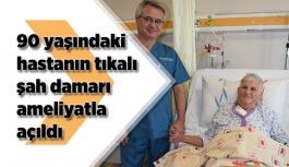 90 yaşındaki hastanın tıkalı şah damarını ameliyatla açtılar