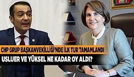 CHP GRUP BAŞKANVEKİLLİĞİ'NDE İLK TUR TAMAMLANDI