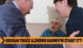 ERDOĞAN TEKGÖZ ALZHEİMER BAKIMEVİ'Nİ ZİYARET ETTİ