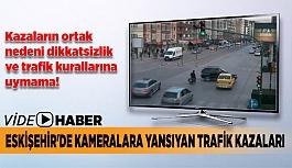 Eskişehir'de kameralara yansıyan trafik kazaları
