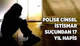 Polise cinsel istismar suçundan 17 yıl hapis