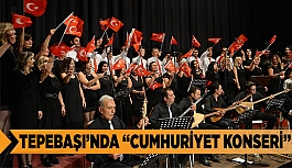 "TEPEBAŞI'NDA ""CUMHURİYET KONSERİ"""
